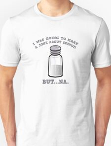 A Joke About Sodium T-Shirt