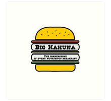 Big Kahuna Burger - The Cornerstone of every nutritious breakfast Art Print