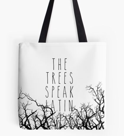 The trees speak latin Tote Bag