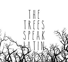 The trees speak latin by brainsandbooks