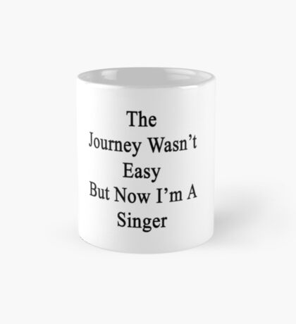 The Journey Wasn't Easy But Now I'm A Singer  Mug