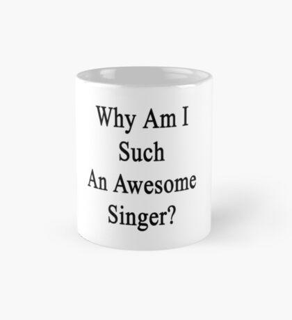Why Am I Such An Awesome Singer?  Mug