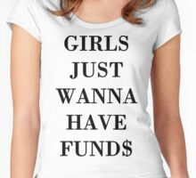 Girls Just Wanna Have Funds Women's Fitted Scoop T-Shirt