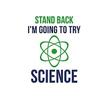 I'm Going To Try Science Photographic Print