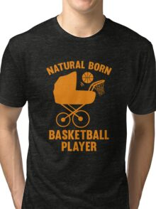 Natural Born Basketball Player Tri-blend T-Shirt