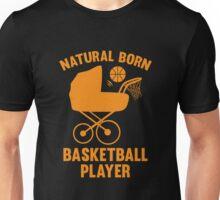 Natural Born Basketball Player Unisex T-Shirt