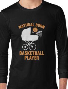 Natural Born Basketball Player Long Sleeve T-Shirt