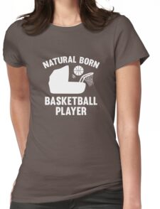 Natural Born Basketball Player Womens Fitted T-Shirt