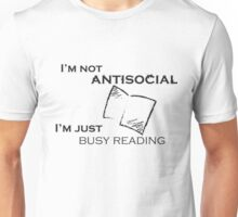 I'm not antisocial, I'm just busy reading Unisex T-Shirt