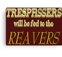 Trespassers Will Be Fed to the Reavers - Dark Backgrounds Canvas Print