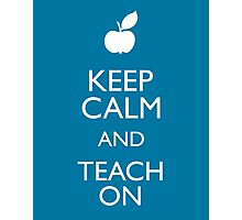 Keep Calm and Teach On Photographic Print