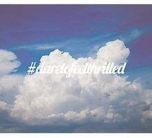 Dare to feel thrilled Photographic Print