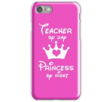 Teacher By Day Princess By Night  iPhone Case/Skin