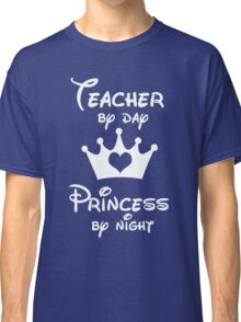 Teacher By Day Princess By Night  Classic T-Shirt