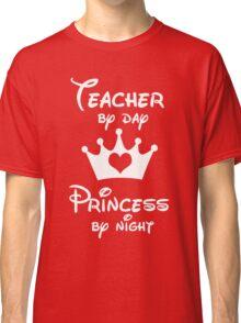 Teacher By Day Princess By Night  Classic T-Shirt