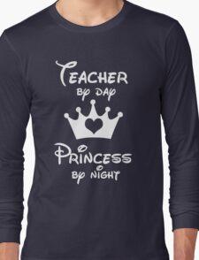 Teacher By Day Princess By Night  Long Sleeve T-Shirt