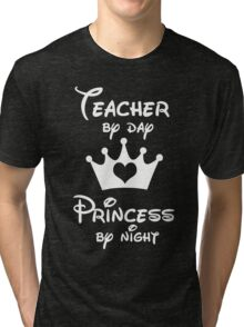 Teacher By Day Princess By Night  Tri-blend T-Shirt