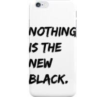 Nothing Is The New Black iPhone Case/Skin