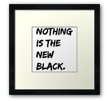 Nothing Is The New Black Framed Print