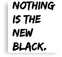 Nothing Is The New Black Canvas Print