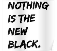 Nothing Is The New Black Poster
