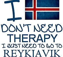 I Don't Need Therapy, I Just Need To Go To Reykjavik T Shirt by zandosfactry