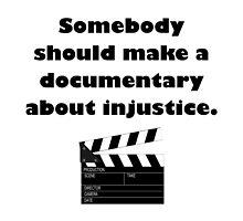 Documentary Injustice by AmazingMart