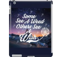 Some see a weed others see a wish... iPad Case/Skin
