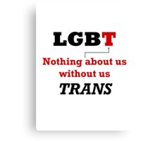 TRANS - Nothing About Us Without Us Canvas Print