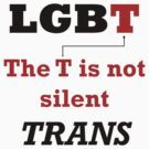 TRANS - The T is not silent by Hawthorn Mineart