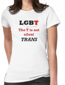 TRANS - The T is not silent T-Shirt