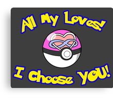 Parody: I Choose All My Loves! (Polyamory) Canvas Print