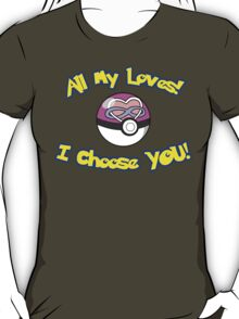Parody: I Choose All My Loves! (Polyamory) T-Shirt
