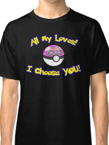 Parody: I Choose All My Loves! (Polyamory) Classic T-Shirt