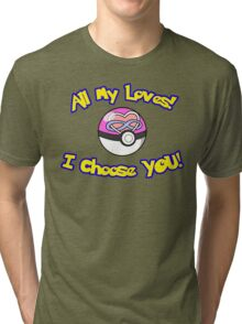 Parody: I Choose All My Loves! (Polyamory) Tri-blend T-Shirt