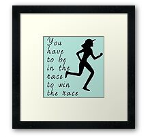 You Have to Be in the Race to Win the Race Framed Print