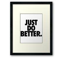 JUST DO BETTER. Framed Print