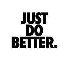 JUST DO BETTER. Photographic Print