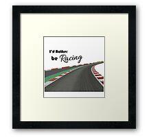 I'd Rather be Racing Framed Print