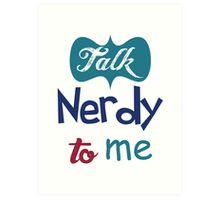 Talk Nerdy To Me Art Print