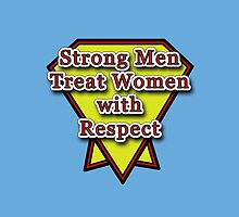 Strong Men Treat Women With Respect by tsgallery