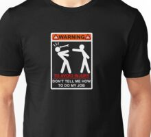 Warning! To Avoid Injury, Don't Tell Me How to Do My Job Unisex T-Shirt