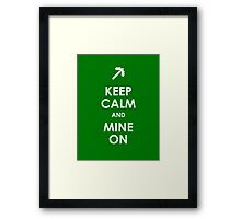 Keep Calm and Mine On Framed Print
