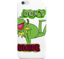 "Updated; Don't ""Kermit"" Suicide!! iPhone Case/Skin"