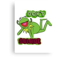 "Updated; Don't ""Kermit"" Suicide!! Canvas Print"