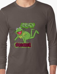 "Updated; Don't ""Kermit"" Suicide!! Long Sleeve T-Shirt"