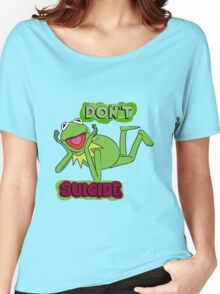 "Updated; Don't ""Kermit"" Suicide!! Women's Relaxed Fit T-Shirt"