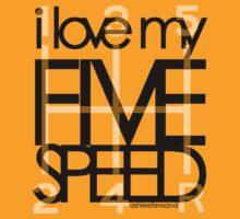 I Love My 5 Speed by KRASH (Ashlee Fensand)