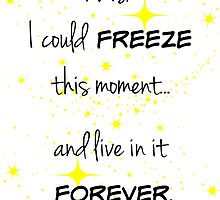 Freeze this Moment Forever by WhereMagicLives