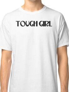 TOUGH GIRL Classic T-Shirt
